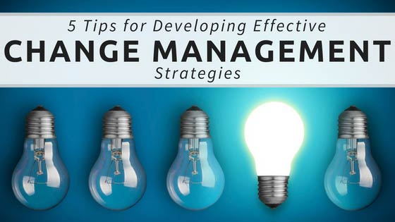 5 Tips for Developing Effective Change Management Strategies