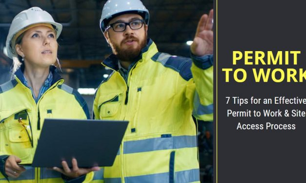 7 Tips for an Effective Permit to Work & Site Access Process